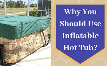 Why You Should Use Inflatable Hot Tubs